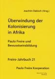 Jahrbuch 21: Überwindung der Kolonisierung in Afrika - Paulo Freire und Bewusstseinsbildung